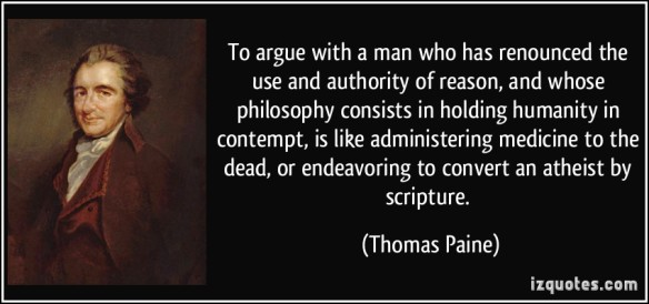 quote-to-argue-with-a-man-who-has-renounced-the-use-and-authority-of-reason-and-whose-philosophy-thomas-paine-257765